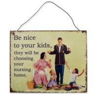 "Plaque ""Be Nice To Your Kids..."""